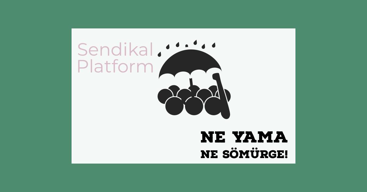 Sendikal Platform: Ne Yama Ne Sömürge!